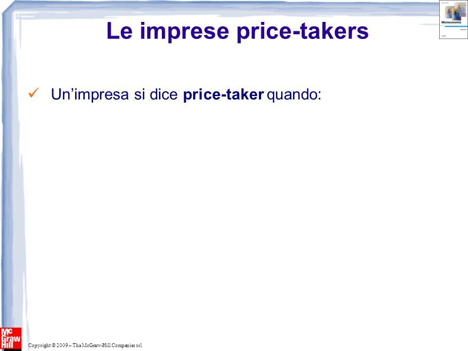 Copyright © 2009 – The McGraw-Hill Companies srl Le imprese price-takers Unimpresa si dice price-taker quando: