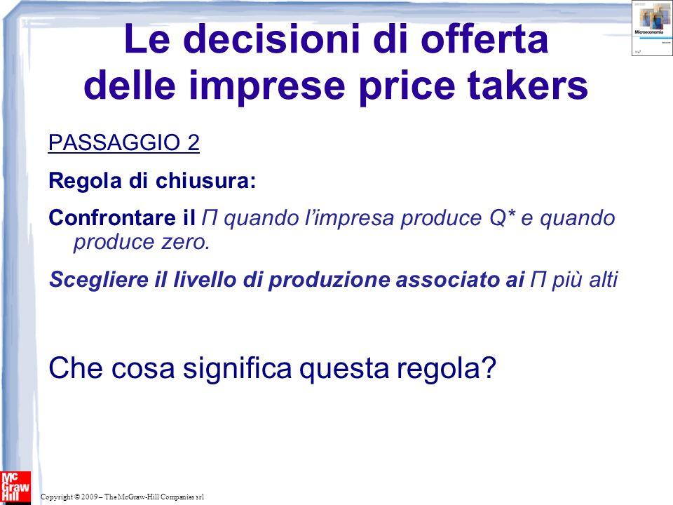 Copyright © 2009 – The McGraw-Hill Companies srl Le decisioni di offerta delle imprese price takers PASSAGGIO 2 Regola di chiusura: Confrontare il Π q