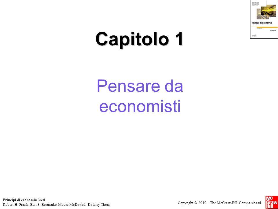 Copyright © 2010 – The McGraw-Hill Companies srl Principi di economia 3/ed Robert H. Frank, Ben S. Bernanke, Moore McDowell, Rodney Thom Capitolo 1 Pe