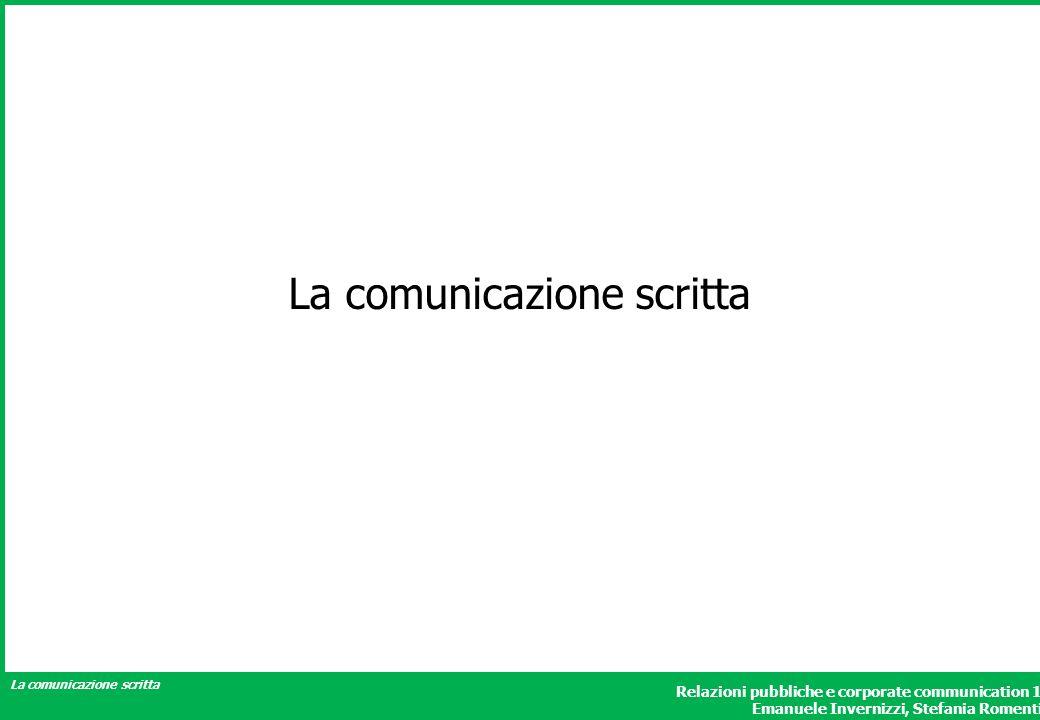 La comunicazione scritta Relazioni pubbliche e corporate communication 1 Emanuele Invernizzi, Stefania Romenti La comunicazione scritta