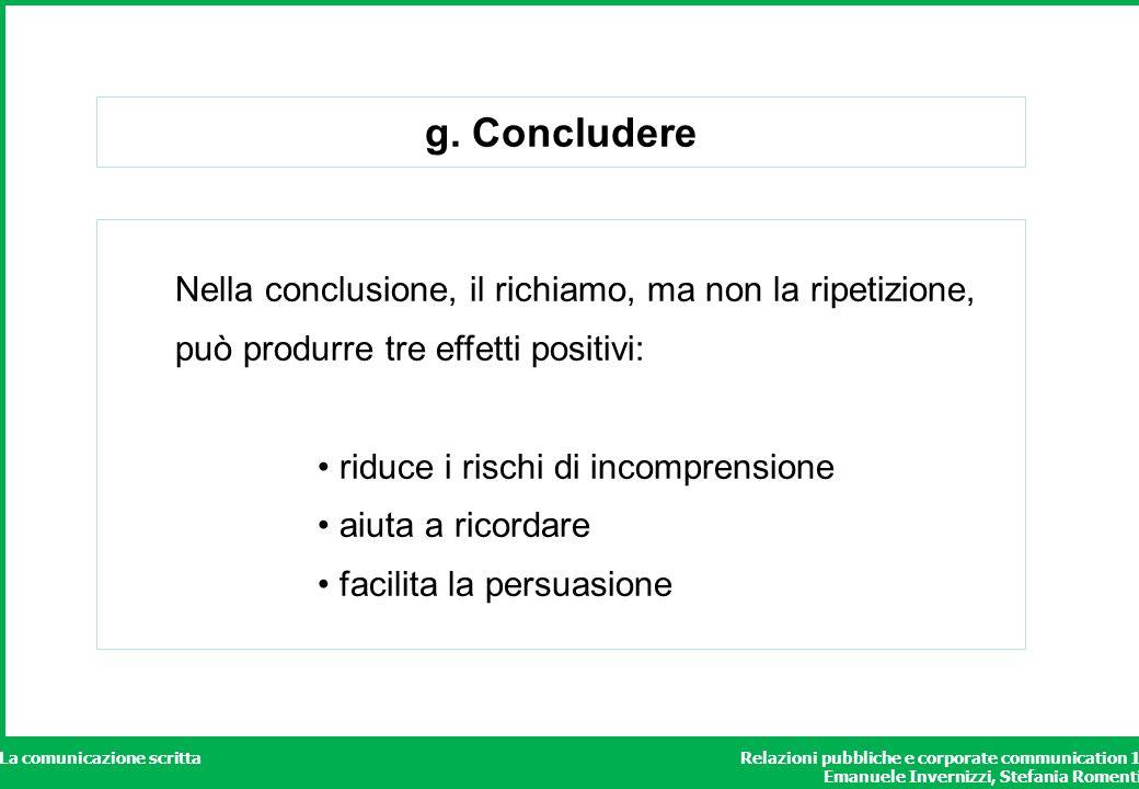 Relazioni pubbliche e corporate communication 1 Emanuele Invernizzi, Stefania Romenti La comunicazione scritta g. Concludere Nella conclusione, il ric