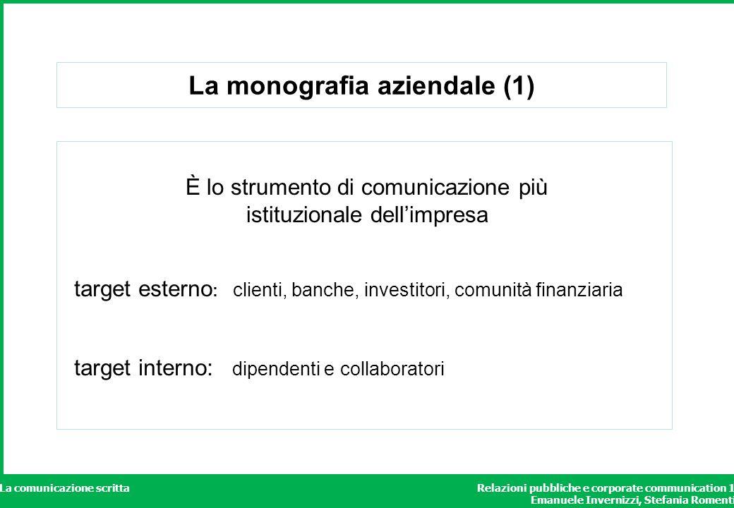 Relazioni pubbliche e corporate communication 1 Emanuele Invernizzi, Stefania Romenti La comunicazione scritta La monografia aziendale (1) È lo strume