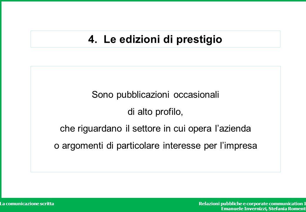 Relazioni pubbliche e corporate communication 1 Emanuele Invernizzi, Stefania Romenti La comunicazione scritta 4. Le edizioni di prestigio Sono pubbli