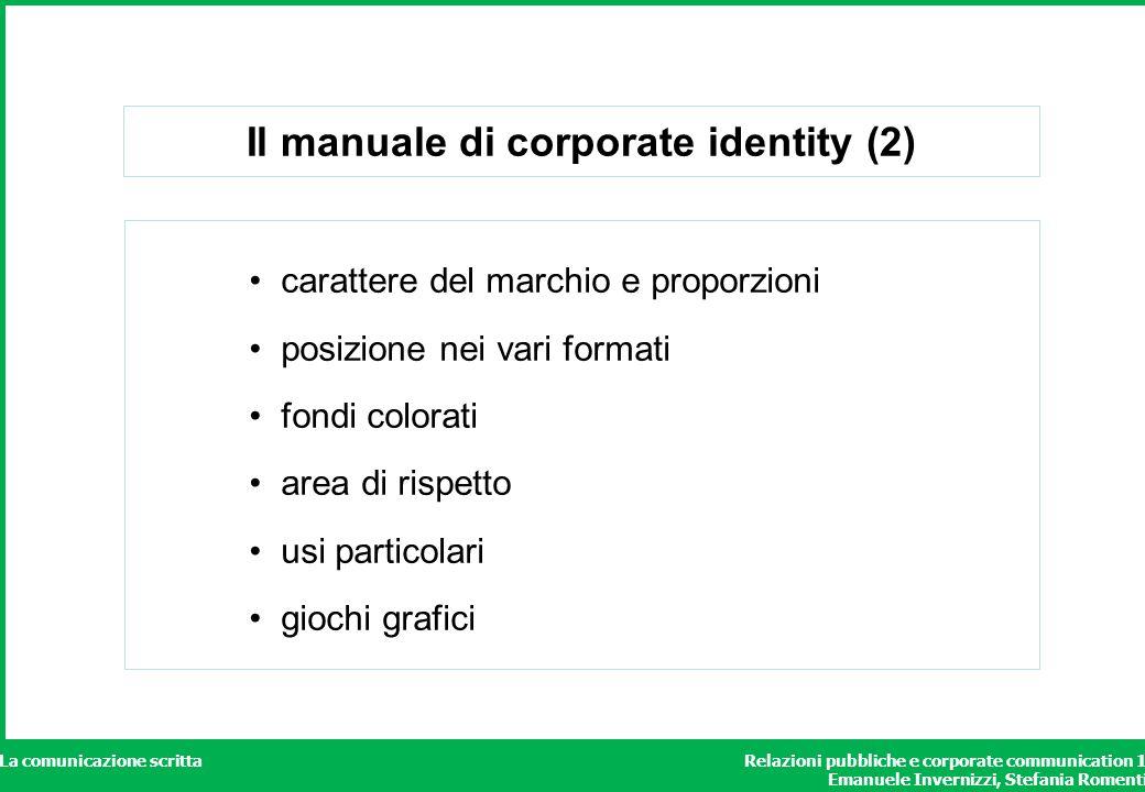 Relazioni pubbliche e corporate communication 1 Emanuele Invernizzi, Stefania Romenti La comunicazione scritta Il manuale di corporate identity (2) ca