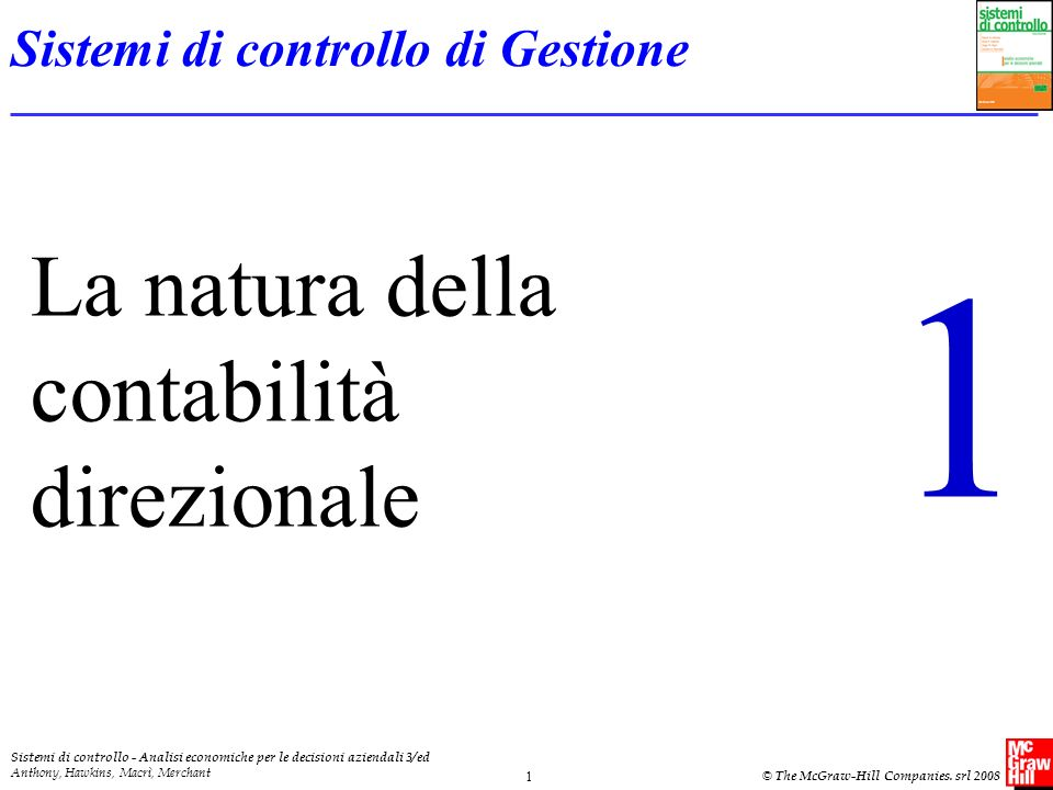 Sistemi di controllo - Analisi economiche per le decisioni aziendali 3/ed Anthony, Hawkins, Macrì, Merchant © The McGraw-Hill Companies. srl 2008 1 La