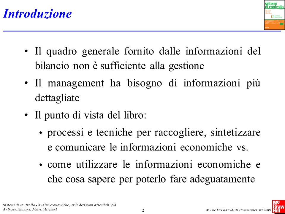Sistemi di controllo - Analisi economiche per le decisioni aziendali 3/ed Anthony, Hawkins, Macrì, Merchant © The McGraw-Hill Companies. srl 2008 2 In