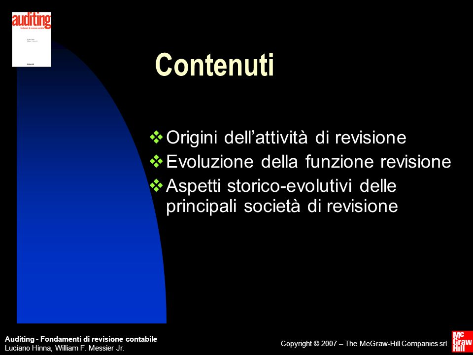 Auditing - Fondamenti di revisione contabile Luciano Hinna, William F. Messier Jr. Copyright © 2007 – The McGraw-Hill Companies srl Contenuti Origini