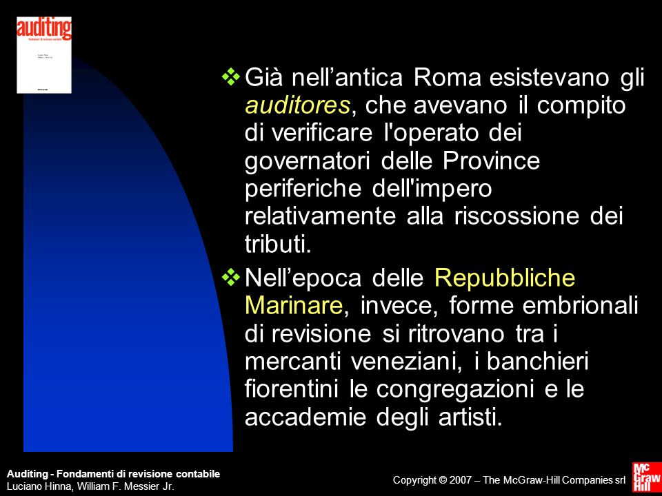 Auditing - Fondamenti di revisione contabile Luciano Hinna, William F. Messier Jr. Copyright © 2007 – The McGraw-Hill Companies srl Già nellantica Rom