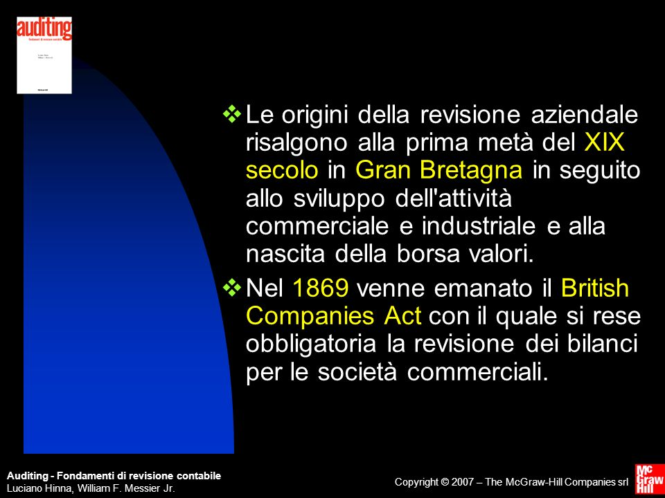 Auditing - Fondamenti di revisione contabile Luciano Hinna, William F. Messier Jr. Copyright © 2007 – The McGraw-Hill Companies srl Le origini della r