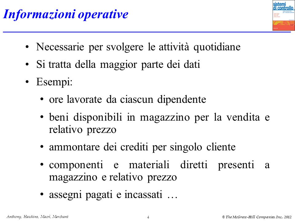 Anthony, Hawkins, Macrì, Merchant © The McGraw-Hill Companies. Inc.. 2012 4 Informazioni operative Necessarie per svolgere le attività quotidiane Si t