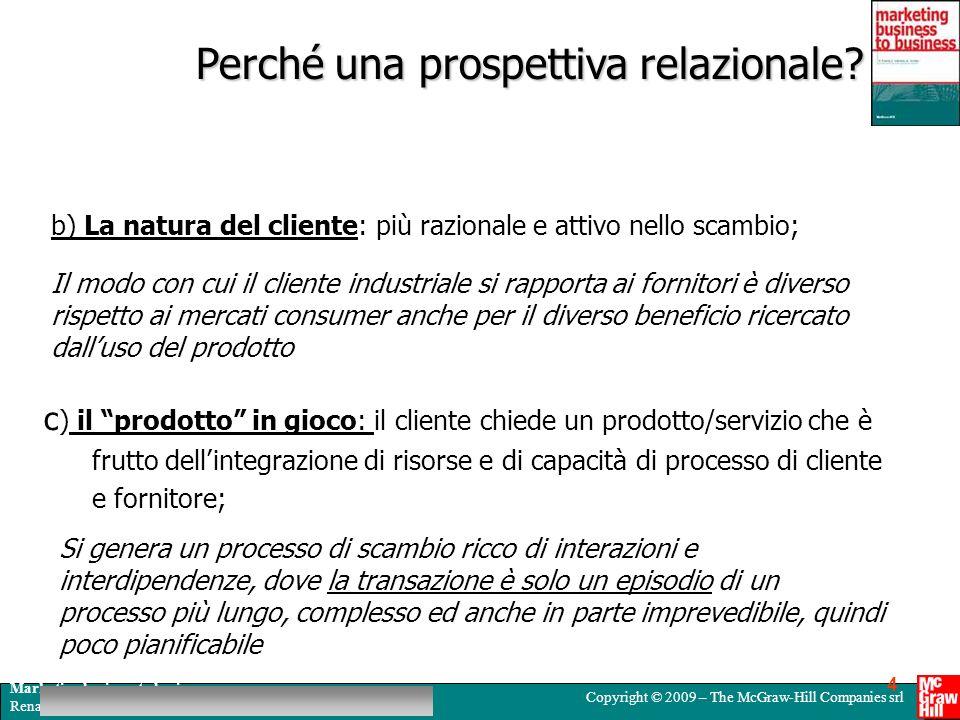Marketing business to business Renato Fiocca, Ivan Snehota, Annalisa Tunisini Copyright © 2009 – The McGraw-Hill Companies srl 4 Perché una prospettiv