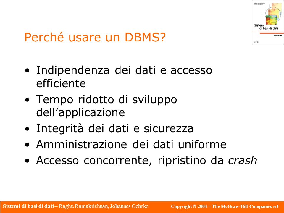 Sistemi di basi di dati – Raghu Ramakrishnan, Johannes Gehrke Copyright © 2004 – The McGraw-Hill Companies srl Perché usare un DBMS? Indipendenza dei