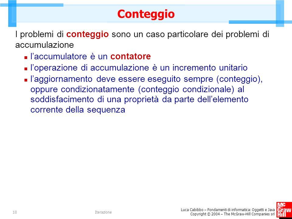 Luca Cabibbo – Fondamenti di informatica: Oggetti e Java Copyright © 2004 – The McGraw-Hill Companies srl Iterazione10 Conteggio I problemi di contegg