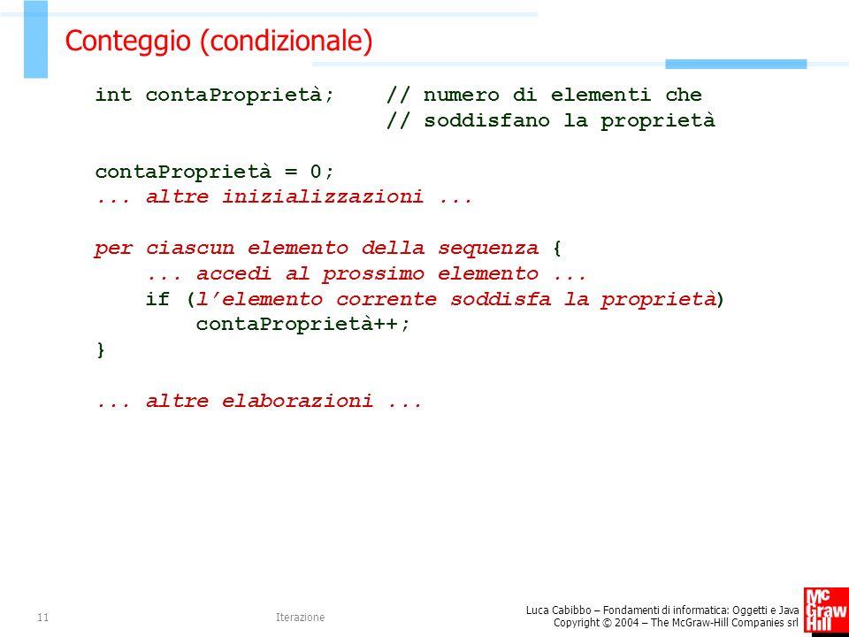 Luca Cabibbo – Fondamenti di informatica: Oggetti e Java Copyright © 2004 – The McGraw-Hill Companies srl Iterazione11 Conteggio (condizionale) int co