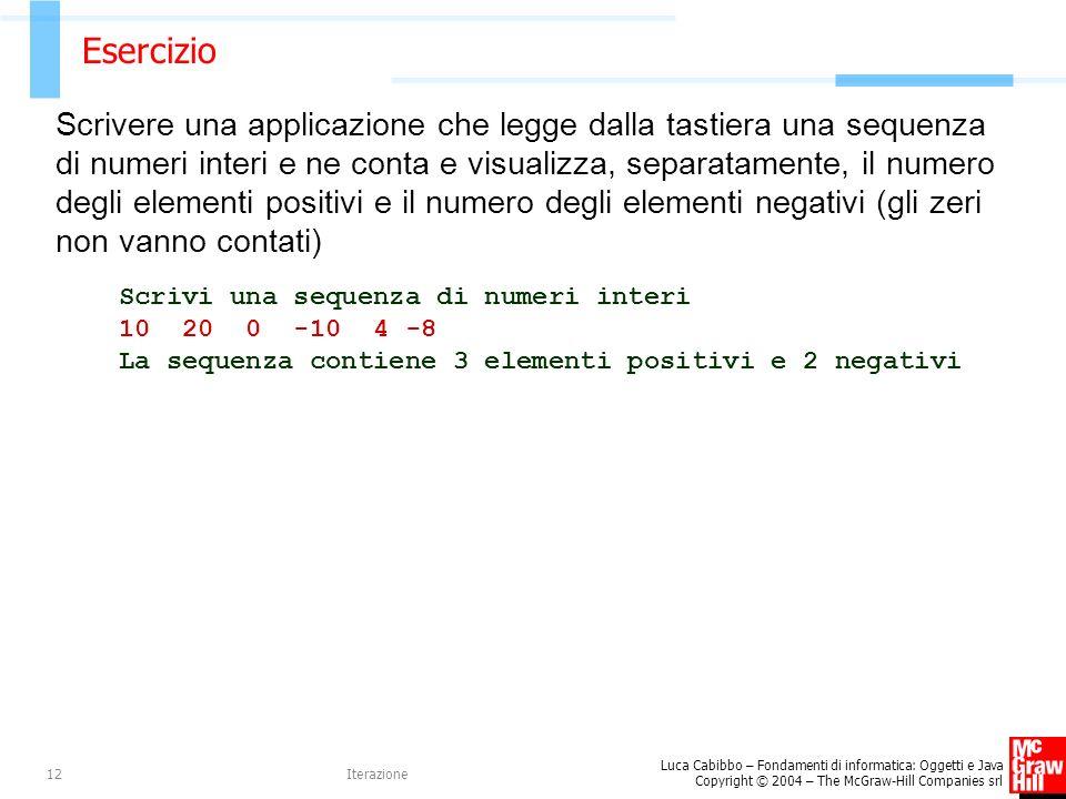 Luca Cabibbo – Fondamenti di informatica: Oggetti e Java Copyright © 2004 – The McGraw-Hill Companies srl Iterazione12 Esercizio Scrivere una applicaz