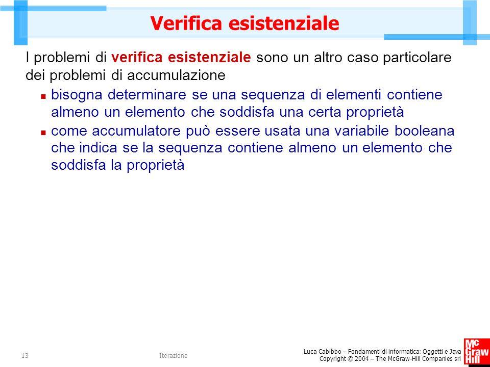 Luca Cabibbo – Fondamenti di informatica: Oggetti e Java Copyright © 2004 – The McGraw-Hill Companies srl Iterazione13 Verifica esistenziale I problem
