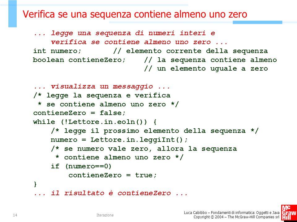 Luca Cabibbo – Fondamenti di informatica: Oggetti e Java Copyright © 2004 – The McGraw-Hill Companies srl Iterazione14 Verifica se una sequenza contiene almeno uno zero...