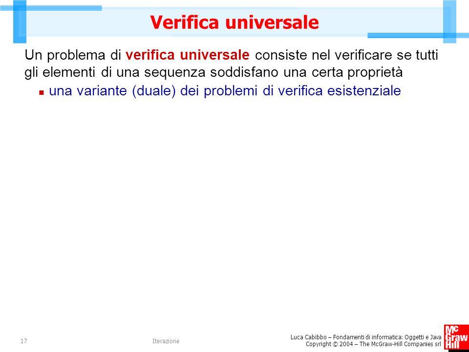 Luca Cabibbo – Fondamenti di informatica: Oggetti e Java Copyright © 2004 – The McGraw-Hill Companies srl Iterazione17 Verifica universale Un problema