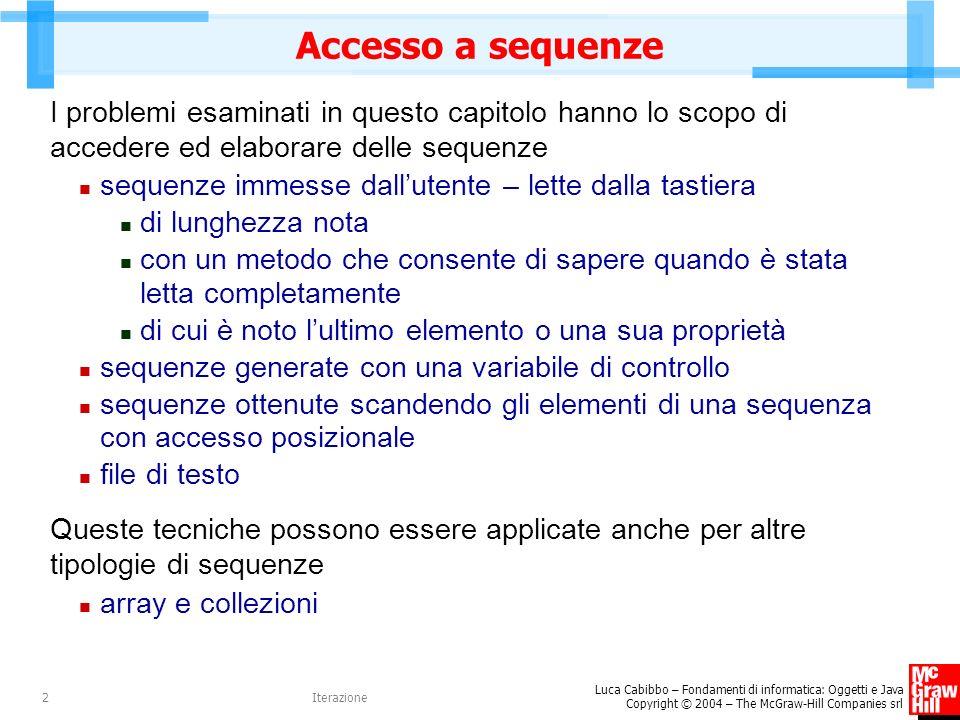 Luca Cabibbo – Fondamenti di informatica: Oggetti e Java Copyright © 2004 – The McGraw-Hill Companies srl Iterazione2 Accesso a sequenze I problemi es