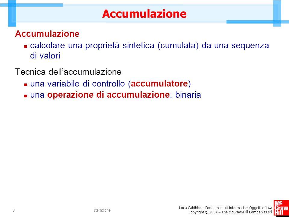 Luca Cabibbo – Fondamenti di informatica: Oggetti e Java Copyright © 2004 – The McGraw-Hill Companies srl Iterazione3 Accumulazione calcolare una prop