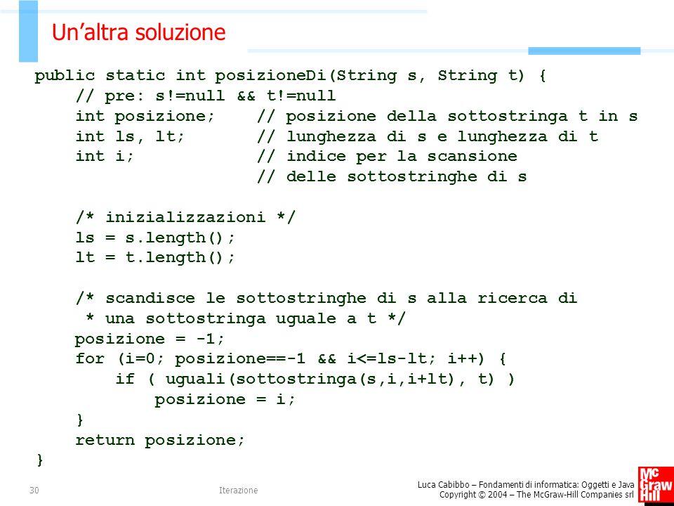Luca Cabibbo – Fondamenti di informatica: Oggetti e Java Copyright © 2004 – The McGraw-Hill Companies srl Iterazione30 Unaltra soluzione public static