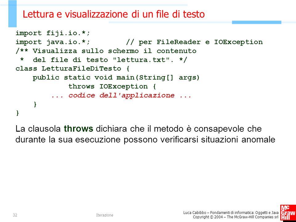 Luca Cabibbo – Fondamenti di informatica: Oggetti e Java Copyright © 2004 – The McGraw-Hill Companies srl Iterazione32 Lettura e visualizzazione di un