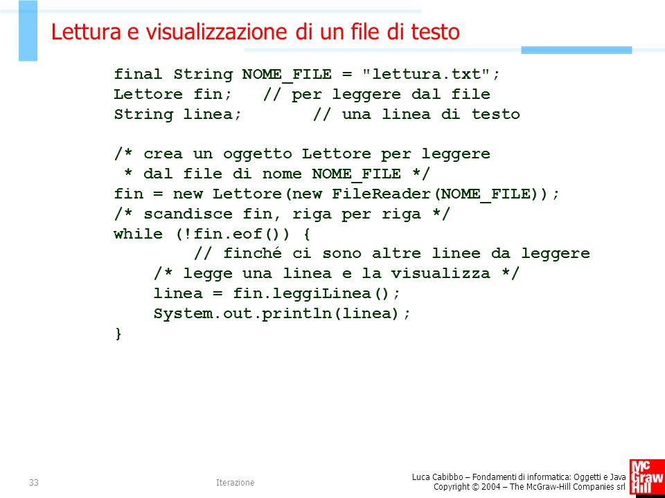 Luca Cabibbo – Fondamenti di informatica: Oggetti e Java Copyright © 2004 – The McGraw-Hill Companies srl Iterazione33 Lettura e visualizzazione di un