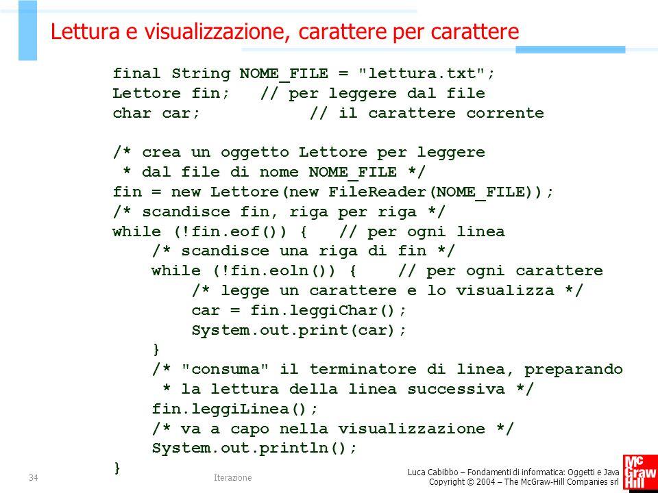 Luca Cabibbo – Fondamenti di informatica: Oggetti e Java Copyright © 2004 – The McGraw-Hill Companies srl Iterazione34 Lettura e visualizzazione, cara