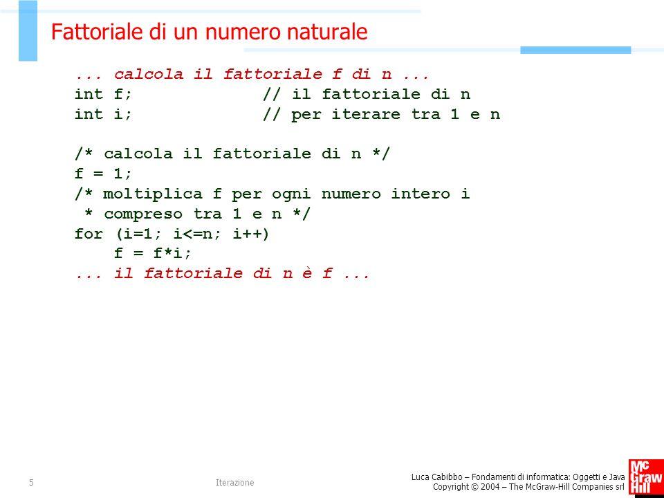 Luca Cabibbo – Fondamenti di informatica: Oggetti e Java Copyright © 2004 – The McGraw-Hill Companies srl Iterazione5 Fattoriale di un numero naturale...