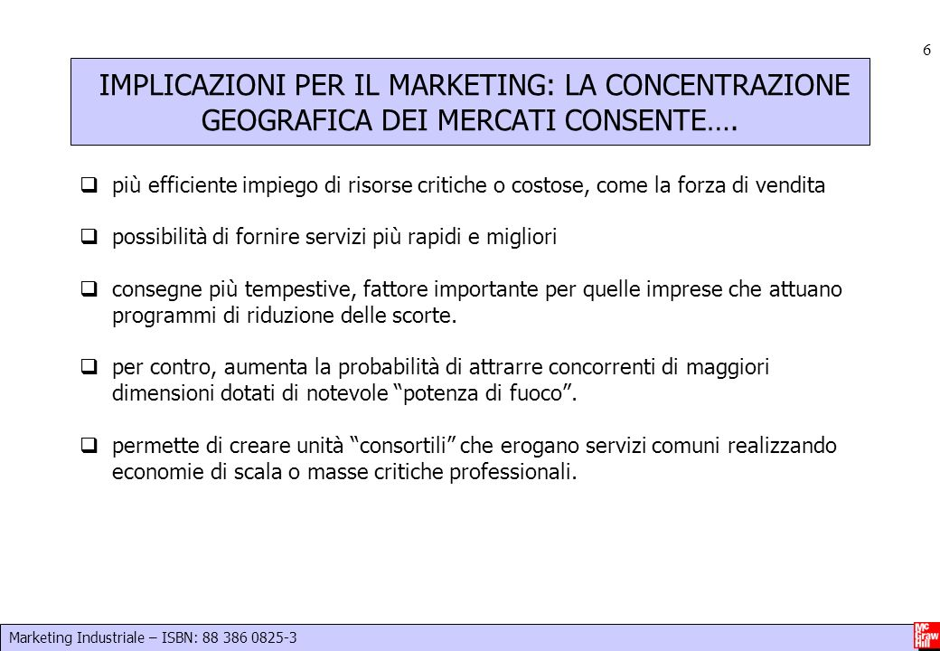 Marketing Industriale – ISBN: IMPLICAZIONI PER IL MARKETING: LA CONCENTRAZIONE GEOGRAFICA DEI MERCATI CONSENTE….