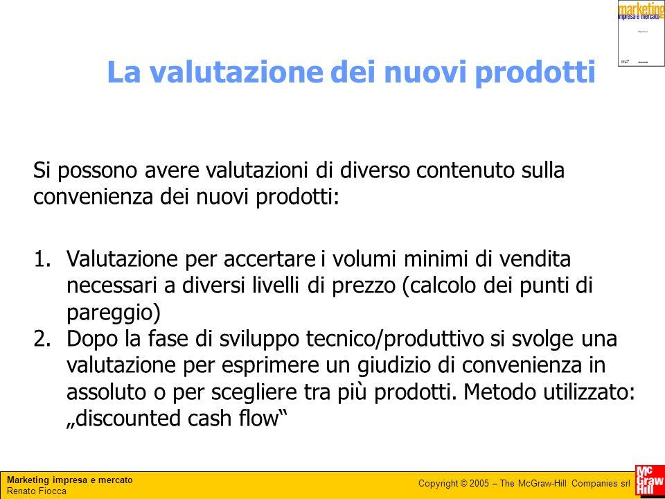 Marketing impresa e mercato Renato Fiocca Copyright © 2005 – The McGraw-Hill Companies srl La valutazione dei nuovi prodotti Si possono avere valutazi
