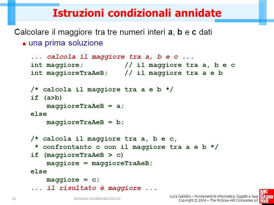 Luca Cabibbo – Fondamenti di informatica: Oggetti e Java Copyright © 2004 – The McGraw-Hill Companies srl Istruzioni condizionali e blocco12 Istruzion