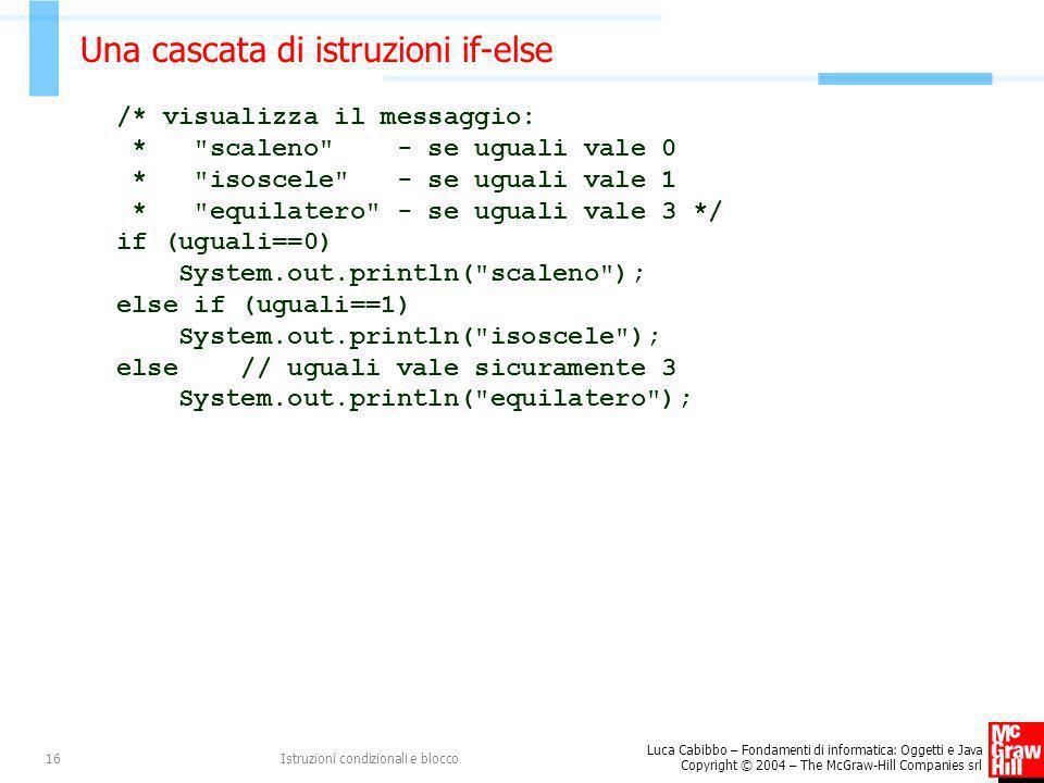 Luca Cabibbo – Fondamenti di informatica: Oggetti e Java Copyright © 2004 – The McGraw-Hill Companies srl Istruzioni condizionali e blocco16 Una casca
