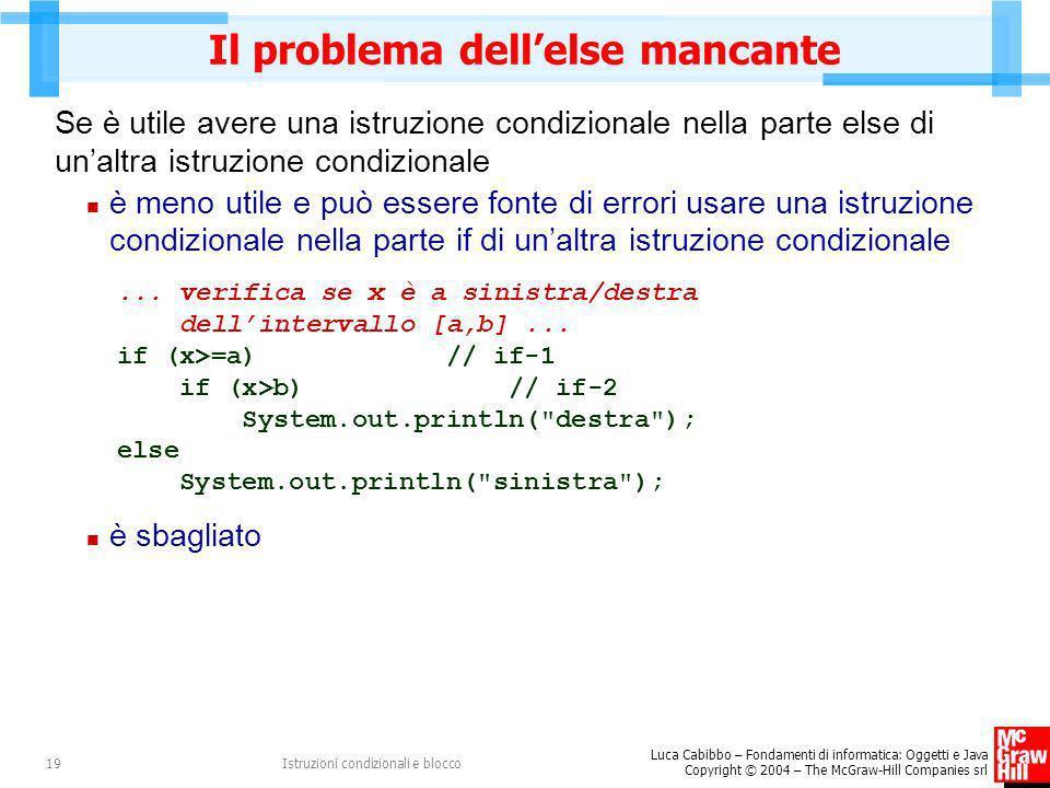 Luca Cabibbo – Fondamenti di informatica: Oggetti e Java Copyright © 2004 – The McGraw-Hill Companies srl Istruzioni condizionali e blocco19 Il proble