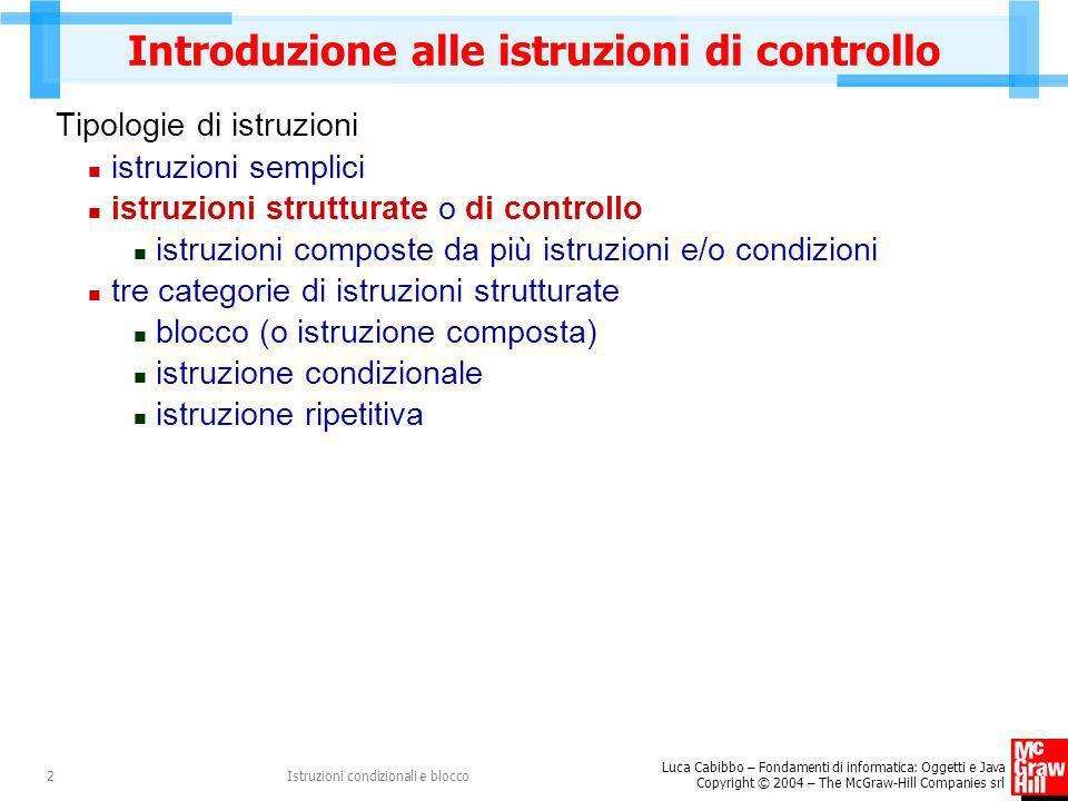 Luca Cabibbo – Fondamenti di informatica: Oggetti e Java Copyright © 2004 – The McGraw-Hill Companies srl Istruzioni condizionali e blocco2 Introduzio