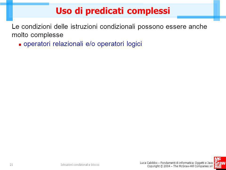 Luca Cabibbo – Fondamenti di informatica: Oggetti e Java Copyright © 2004 – The McGraw-Hill Companies srl Istruzioni condizionali e blocco21 Uso di pr