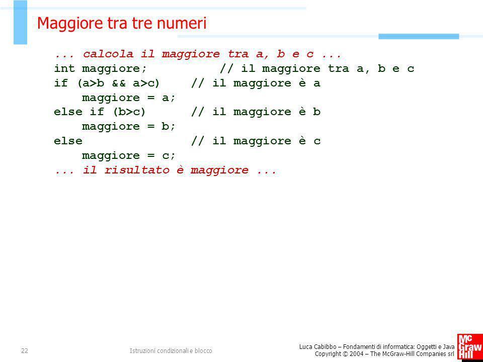 Luca Cabibbo – Fondamenti di informatica: Oggetti e Java Copyright © 2004 – The McGraw-Hill Companies srl Istruzioni condizionali e blocco22 Maggiore