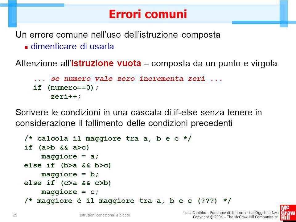 Luca Cabibbo – Fondamenti di informatica: Oggetti e Java Copyright © 2004 – The McGraw-Hill Companies srl Istruzioni condizionali e blocco25 Errori co