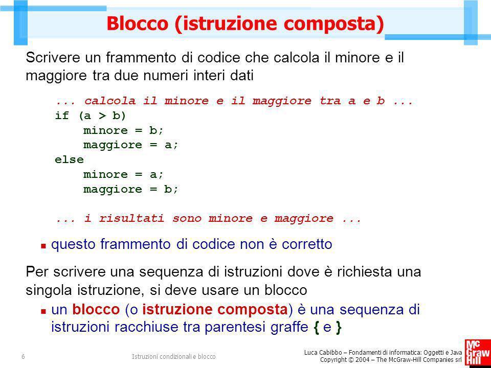 Luca Cabibbo – Fondamenti di informatica: Oggetti e Java Copyright © 2004 – The McGraw-Hill Companies srl Istruzioni condizionali e blocco6 Blocco (is