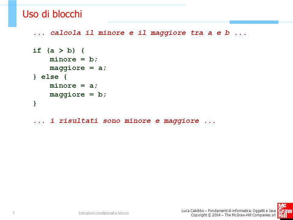 Luca Cabibbo – Fondamenti di informatica: Oggetti e Java Copyright © 2004 – The McGraw-Hill Companies srl Istruzioni condizionali e blocco7 Uso di blo