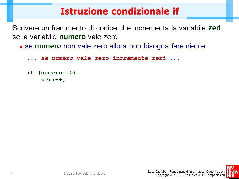 Luca Cabibbo – Fondamenti di informatica: Oggetti e Java Copyright © 2004 – The McGraw-Hill Companies srl Istruzioni condizionali e blocco9 Istruzione