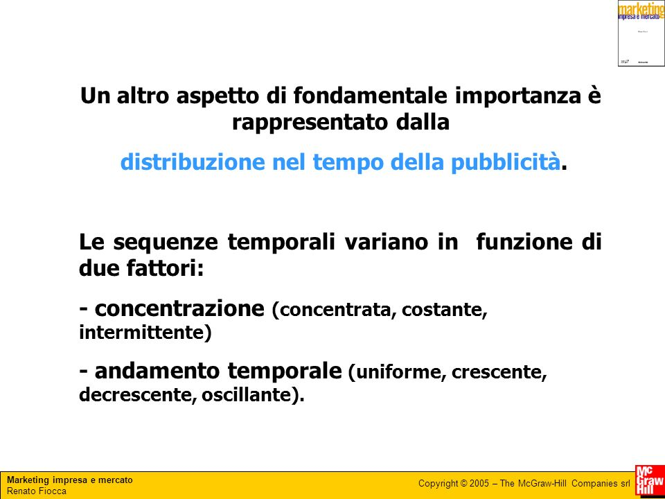 Marketing impresa e mercato Renato Fiocca Copyright © 2005 – The McGraw-Hill Companies srl Un altro aspetto di fondamentale importanza è rappresentato