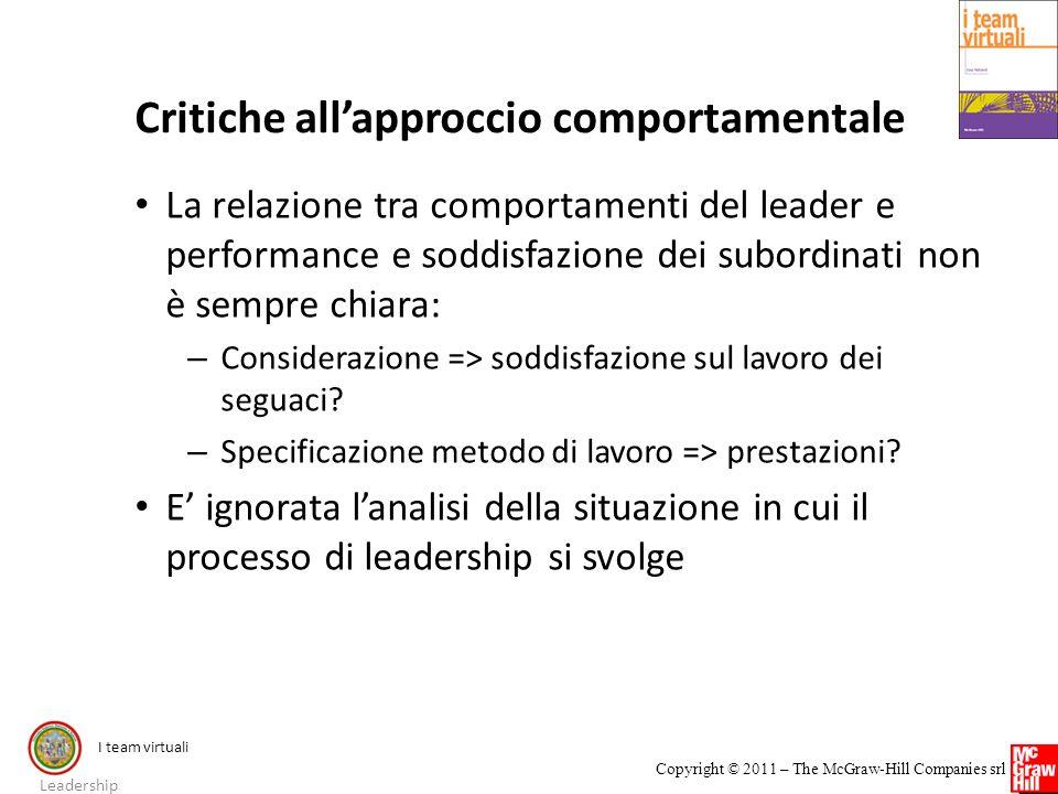 I team virtuali Copyright © 2011 – The McGraw-Hill Companies srl Critiche allapproccio comportamentale La relazione tra comportamenti del leader e per