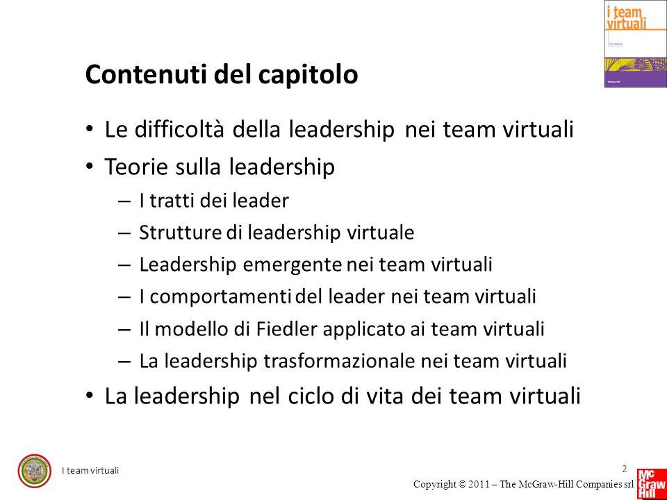 I team virtuali Copyright © 2011 – The McGraw-Hill Companies srl Contenuti del capitolo Le difficoltà della leadership nei team virtuali Teorie sulla