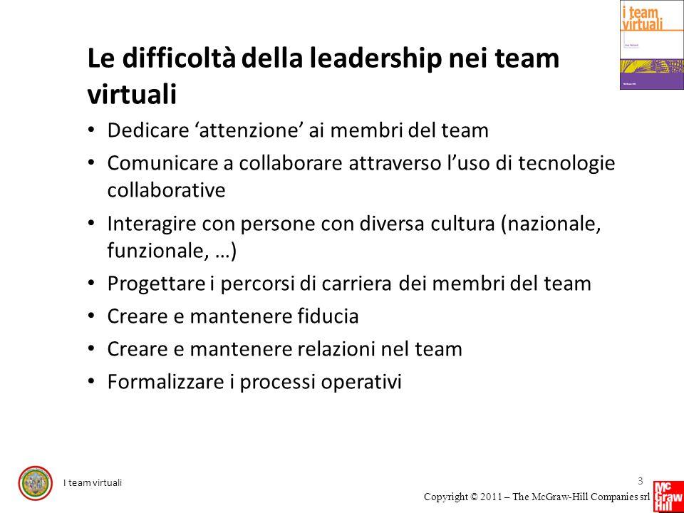 I team virtuali Copyright © 2011 – The McGraw-Hill Companies srl Definizione Leadership: esercizio di influenza di un individuo di un gruppo (o di unorganizzazione) su altri individui al fine di aiutare il gruppo (o lorganizzazione) nel raggiungimento dei propri obiettivi 4
