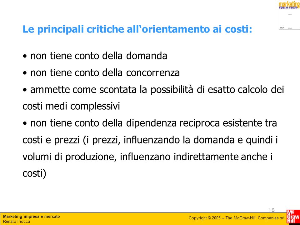 Marketing impresa e mercato Renato Fiocca Copyright © 2005 – The McGraw-Hill Companies srl 10 Le principali critiche allorientamento ai costi: non tie