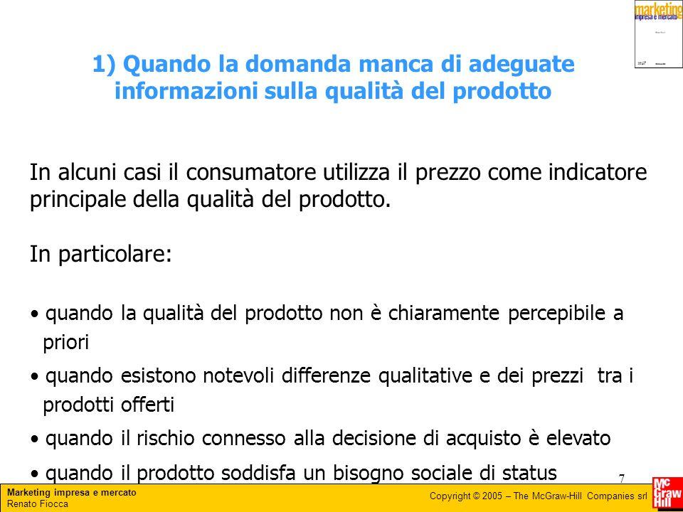 Marketing impresa e mercato Renato Fiocca Copyright © 2005 – The McGraw-Hill Companies srl 7 1) Quando la domanda manca di adeguate informazioni sulla