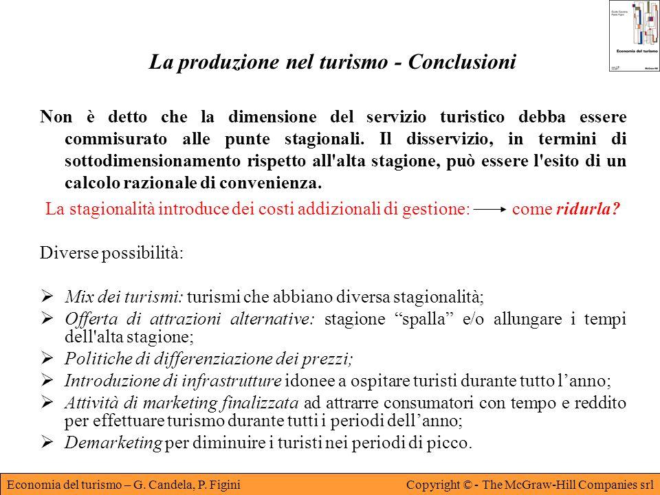 Economia del turismo – G. Candela, P. FiginiCopyright © - The McGraw-Hill Companies srl La produzione nel turismo - Conclusioni Non è detto che la dim