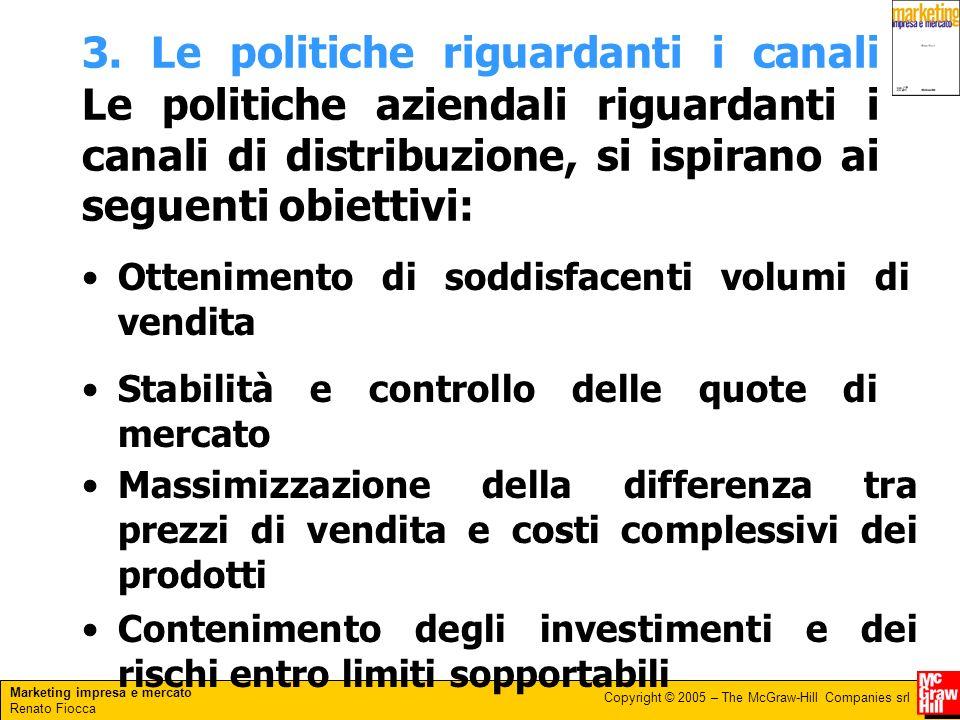 Marketing impresa e mercato Renato Fiocca Copyright © 2005 – The McGraw-Hill Companies srl 3. Le politiche riguardanti i canali Le politiche aziendali