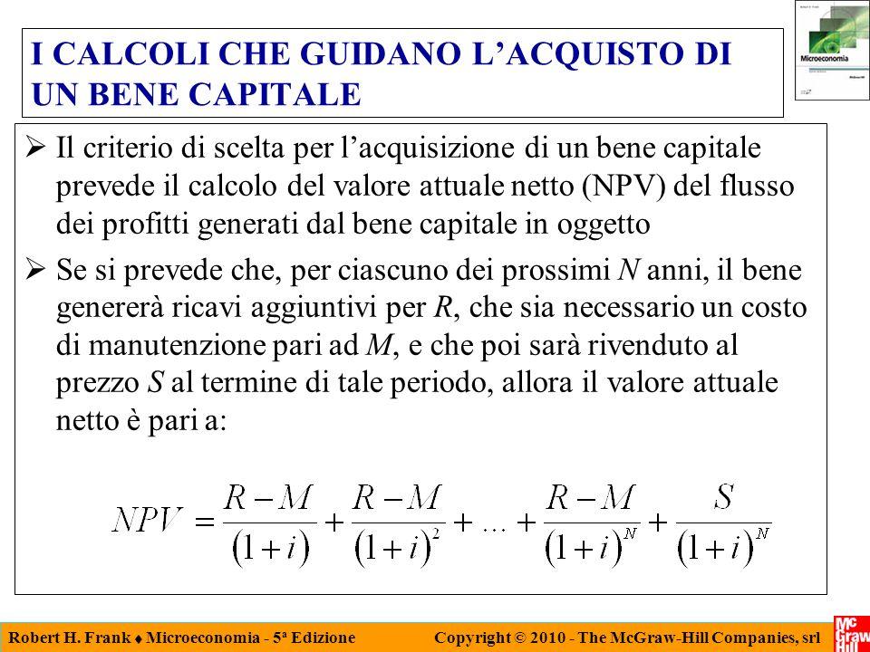 Robert H. Frank Microeconomia - 5 a Edizione Copyright © 2010 - The McGraw-Hill Companies, srl I CALCOLI CHE GUIDANO LACQUISTO DI UN BENE CAPITALE Il